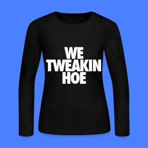 We Tweakin Hoe Long Sleeve Shirts - Women's Long Sleeve Jersey T-Shirt