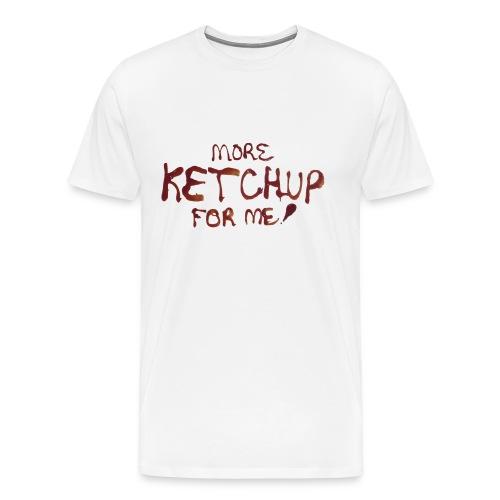 Men's More Ketchup for Me! Premium T-Shirt - Men's Premium T-Shirt