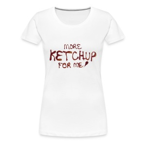 Women's More Ketchup for Me! Premium T-Shirt - Women's Premium T-Shirt