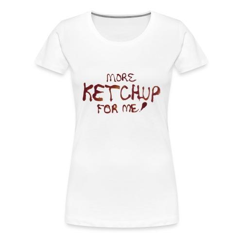 Women's More Ketchup for Me! Premium T-Shirt - Women's Premium T-Shirt