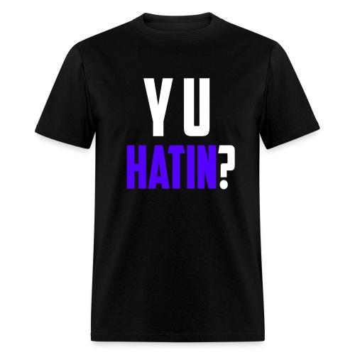 Y U HATIN? - Men's T-Shirt