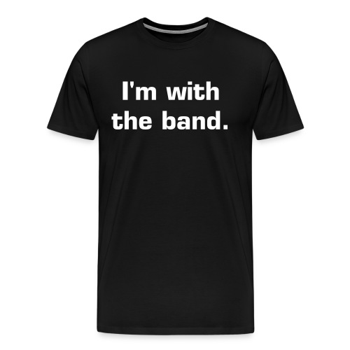 I'm with the band T-Shirt - Men's Premium T-Shirt