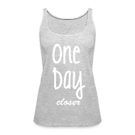 Tanks ~ Women's Premium Tank Top ~ One day closer