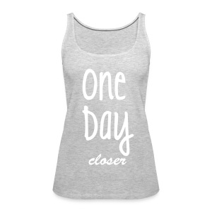 One day closer - Women's Premium Tank Top