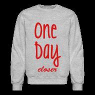 Long Sleeve Shirts ~ Crewneck Sweatshirt ~ One Day Closer Crewneck