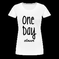 Women's T-Shirts ~ Women's Premium T-Shirt ~ One day closer