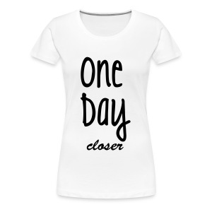 One day closer - Women's Premium T-Shirt