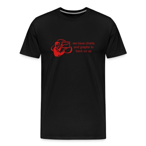 We have charts and graphs to back us up. (Red on black) - Men's Premium T-Shirt