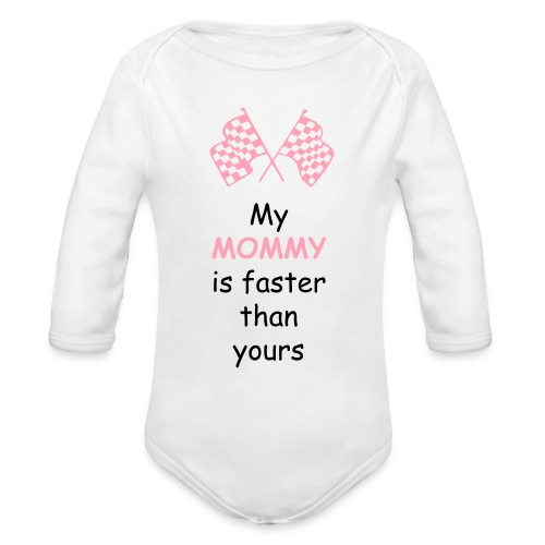 My mommy is faster than yours! - Organic Long Sleeve Baby Bodysuit