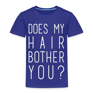 Does my hair bother you? (toddler) - Toddler Premium T-Shirt
