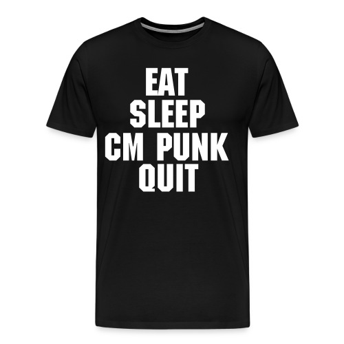 EAT SLEEP CM PUNK QUIT - Men's Premium T-Shirt
