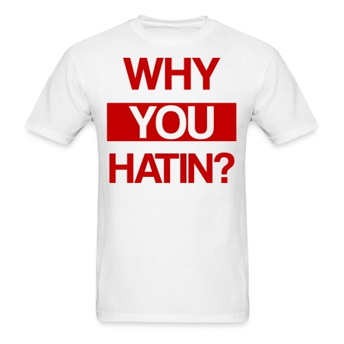 WHY YOU HATIN? RED - Men's T-Shirt