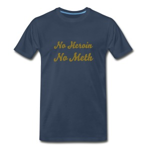 from the Mike Hall collection by Mike Hall - no heroin no meth t-shirt - Men's Premium T-Shirt