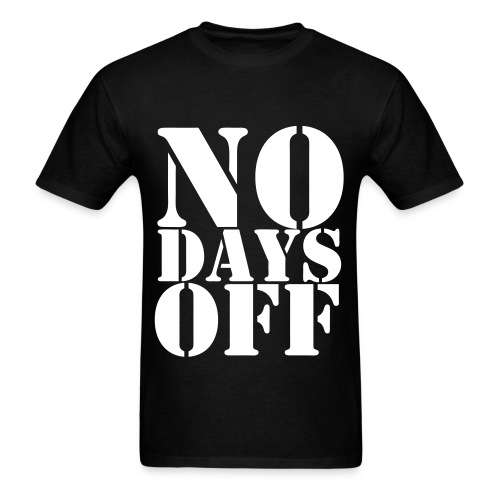 No Days off! - Men's T-Shirt