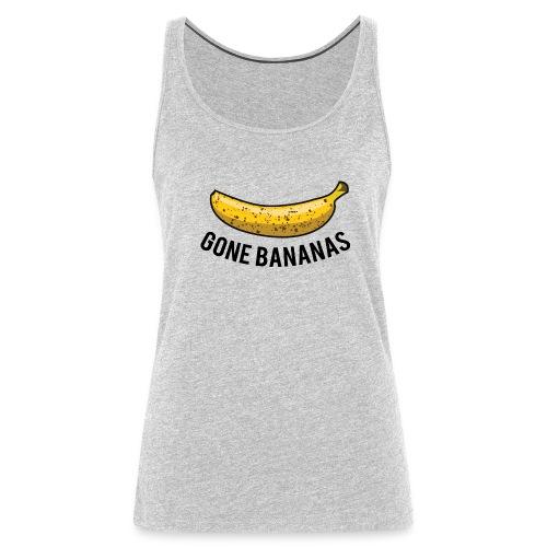 Gone Bananas - Women's Premium Tank Top