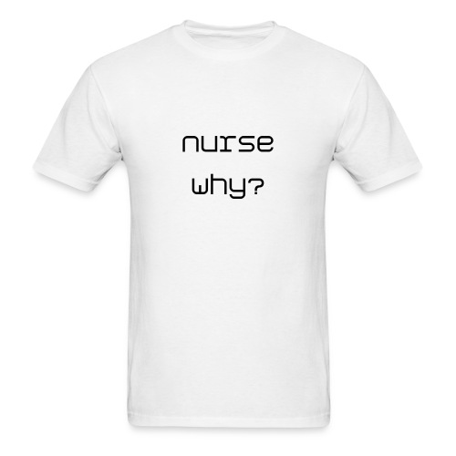 Nurse why? - Men's T-Shirt