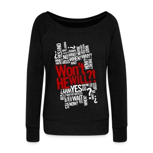 Won't He Will?! - Women's Wideneck Sweatshirt