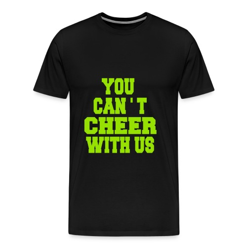 You can't cheer with us - Men's Premium T-Shirt