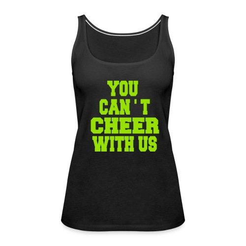 You can't cheer with us - Women's Premium Tank Top