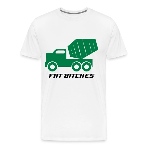 dump fat bitches  - Men's Premium T-Shirt