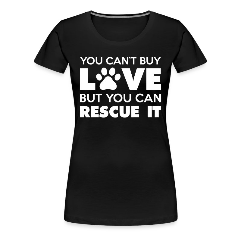 You can 39 t buy love but you can rescue it t shirt spreadshirt for Where can i buy shirts