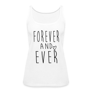 Forever and ever - Women's Premium Tank Top