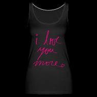 Tanks ~ Women's Premium Tank Top ~ I love you more