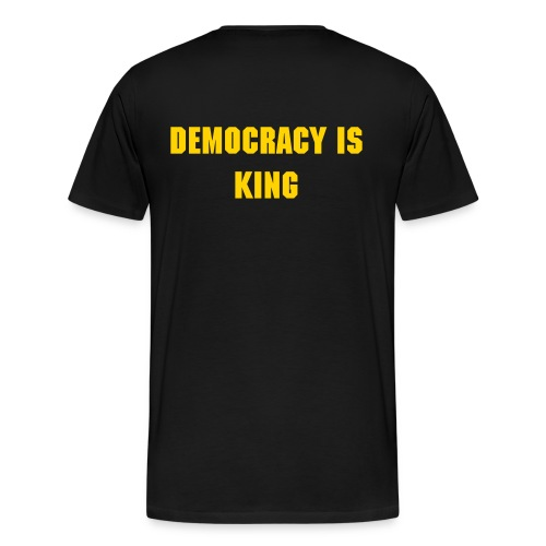 DEMOCRACY IS KING  - Men's Premium T-Shirt