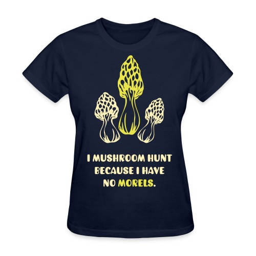 Because I have No Morels - Women's T-Shirt