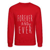 Long Sleeve Shirts ~ Crewneck Sweatshirt ~ Forever and ever Crewneck