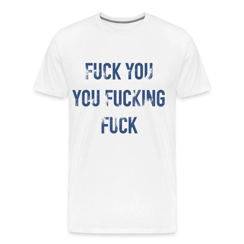 Fuck You You Fucking Fuck T Shirt 112