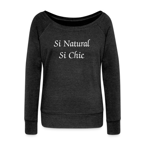 Si Natural Si Chic  - Women's Wideneck Sweatshirt