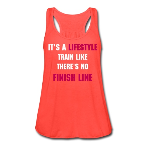 It's a Lifestyle Train Like There Is No Finish Line | Women's Flowy Tank By Bella | Coral - Women's Flowy Tank Top by Bella
