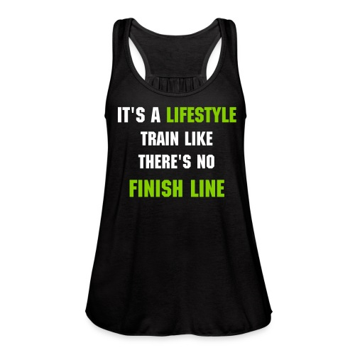 It's a Lifestyle Train Like There Is No Finish Line | Women's Flowy Tank By Bella | Black - Women's Flowy Tank Top by Bella