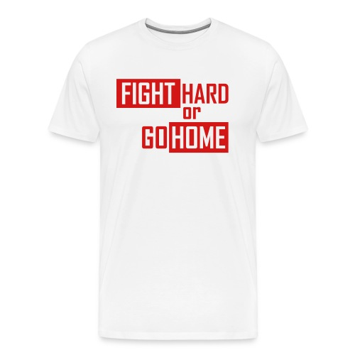 Fight hard or go home - T-shirt premium pour hommes