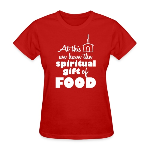 Spiritual gift of FOOD - Women's Tee - Women's T-Shirt