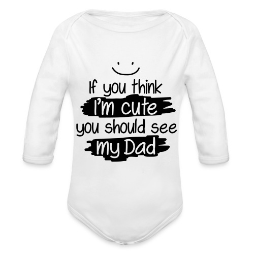 If you think i'm cute, you should see my dad - Organic Long Sleeve Baby Bodysuit