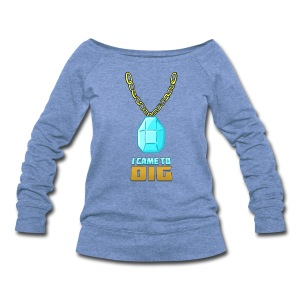 I Came to Dig Ladies Sweatshirt - Women's Wideneck Sweatshirt