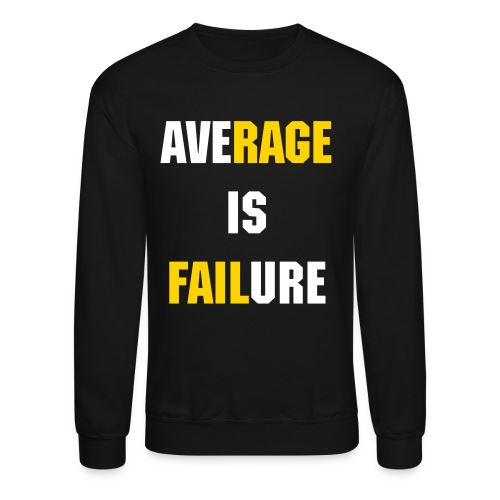 Average Is Failure Sweatshirt - Crewneck Sweatshirt