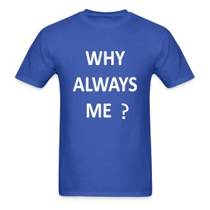 Why Always Me - Men's T-Shirt