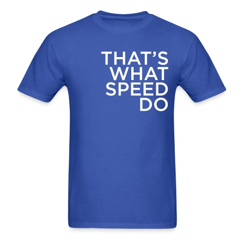 That's What Speed Do - Men's T-Shirt