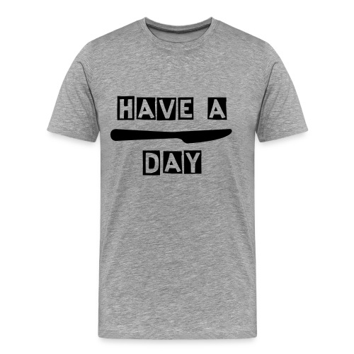 Have a Knife Day - Men's Premium T-Shirt