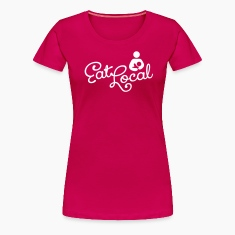 Eat Local - Premium Women's T-Shirt