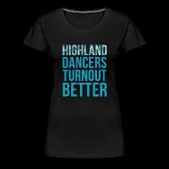 T-Shirts ~ Women's Premium T-Shirt ~ Highland Dancers Turnout Better - Fitted Shirt