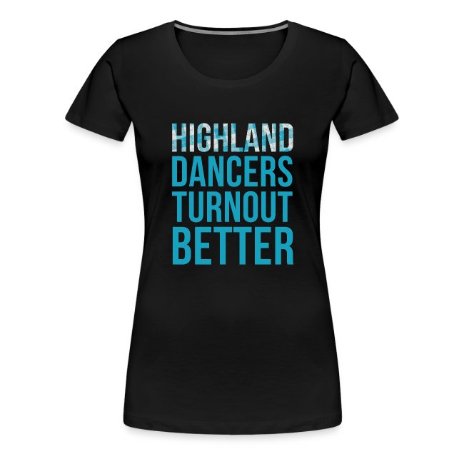 Highland Dancers Turnout Better - Fitted Shirt
