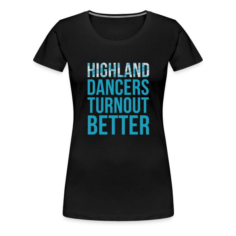 Highland Dancers Turnout Better - Fitted Shirt - Women's Premium T-Shirt