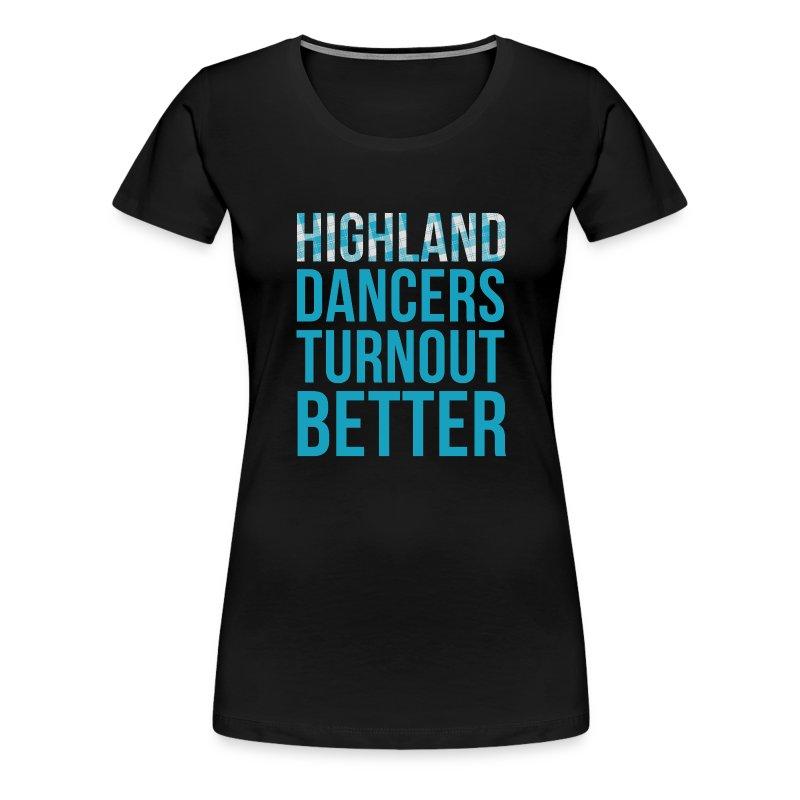 Highland Dancers Turnout Better - Fitted Shirt - Women's Premium T-Shirt