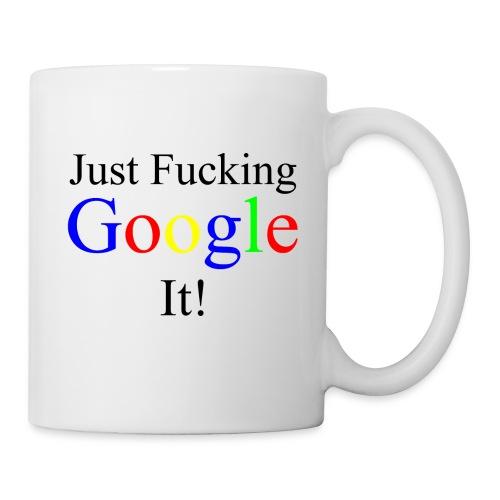 Just Fucking Google It! - Coffee/Tea Mug