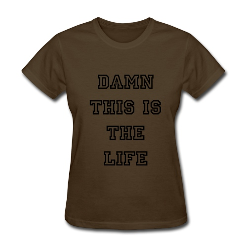 DAMN THIS IS THE LIFE - Women's T-Shirt
