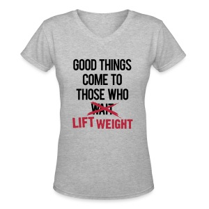 Good things come to those who lift | Womens tee - Women's V-Neck T-Shirt